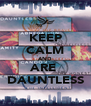 KEEP CALM AND ARE  DAUNTLESS - Personalised Poster A4 size