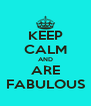 KEEP CALM AND ARE FABULOUS - Personalised Poster A4 size