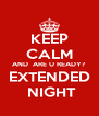 KEEP CALM AND  ARE U READY? EXTENDED  NIGHT - Personalised Poster A4 size