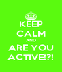 KEEP CALM AND ARE YOU ACTIVE!?! - Personalised Poster A4 size