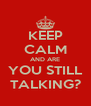 KEEP CALM AND ARE YOU STILL TALKING? - Personalised Poster A4 size