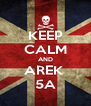 KEEP CALM AND AREK  5A - Personalised Poster A4 size