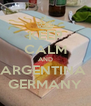 KEEP CALM AND ARGENTINA  GERMANY - Personalised Poster A4 size