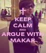KEEP CALM AND ARGUE WITH MAKAR - Personalised Poster A4 size