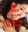 KEEP CALM AND ARIANA  IS MINE - Personalised Poster A4 size