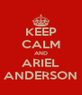 KEEP CALM AND ARIEL ANDERSON - Personalised Poster A4 size