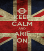 KEEP CALM AND ARIF ON - Personalised Poster A4 size