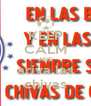 KEEP CALM AND ariva las chivas - Personalised Poster A4 size