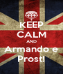 KEEP CALM AND Armando e Prost! - Personalised Poster A4 size
