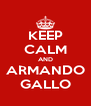 KEEP CALM AND ARMANDO GALLO - Personalised Poster A4 size