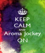 KEEP CALM AND Aroma Jockey ON - Personalised Poster A4 size