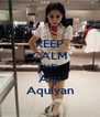 KEEP CALM AND Arp Aqulyan - Personalised Poster A4 size