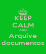 KEEP CALM AND Arquive documentos - Personalised Poster A4 size