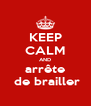 KEEP CALM AND arrête  de brailler - Personalised Poster A4 size
