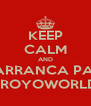 KEEP CALM AND ARRANCA PA' FROYOWORLD - Personalised Poster A4 size