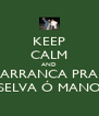 KEEP CALM AND ARRANCA PRA SELVA Ó MANO - Personalised Poster A4 size