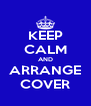 KEEP CALM AND ARRANGE COVER - Personalised Poster A4 size