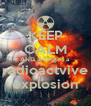 KEEP CALM AND arranges a radioactvive explosion - Personalised Poster A4 size