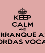 KEEP CALM AND ARRANQUE AS  CORDAS VOCAIS - Personalised Poster A4 size
