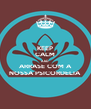 KEEP CALM AND ARRASE COM A NOSSA PSICORDELIA - Personalised Poster A4 size