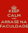 KEEP CALM AND ARRASE NA FACULDADE - Personalised Poster A4 size