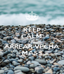 KEEP CALM AND ARREAR VECHA MASS - Personalised Poster A4 size