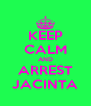 KEEP CALM AND ARREST JACINTA - Personalised Poster A4 size