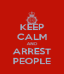 KEEP CALM AND ARREST PEOPLE - Personalised Poster A4 size