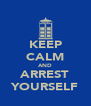 KEEP CALM AND ARREST YOURSELF - Personalised Poster A4 size