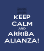 KEEP CALM AND ARRIBA  ALIANZA! - Personalised Poster A4 size