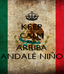 KEEP CALM AND ARRIBA ANDALÉ NIÑO - Personalised Poster A4 size