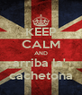 KEEP CALM AND arriba la'  cachetona - Personalised Poster A4 size