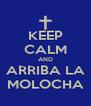 KEEP CALM AND ARRIBA LA MOLOCHA - Personalised Poster A4 size