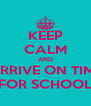 KEEP CALM AND ARRIVE ON TIME FOR SCHOOL - Personalised Poster A4 size