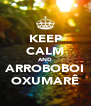 KEEP CALM AND ARROBOBOI OXUMARÊ - Personalised Poster A4 size