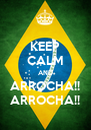 KEEP CALM AND ARROCHA!! ARROCHA!! - Personalised Poster A4 size