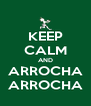 KEEP CALM AND ARROCHA ARROCHA - Personalised Poster A4 size