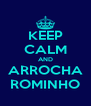 KEEP CALM AND ARROCHA ROMINHO - Personalised Poster A4 size