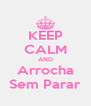 KEEP CALM AND Arrocha Sem Parar - Personalised Poster A4 size
