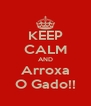 KEEP CALM AND Arroxa O Gado!! - Personalised Poster A4 size