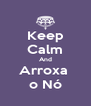 Keep Calm And Arroxa  o Nó - Personalised Poster A4 size