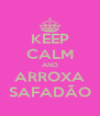 KEEP CALM AND ARROXA SAFADÃO - Personalised Poster A4 size
