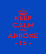KEEP CALM AND ARROXE - 15 - - Personalised Poster A4 size
