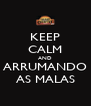 KEEP CALM AND ARRUMANDO AS MALAS - Personalised Poster A4 size
