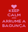 KEEP CALM AND ARRUME A BAGUNÇA - Personalised Poster A4 size