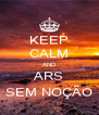 KEEP CALM AND ARS SEM NOÇÃO - Personalised Poster A4 size