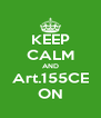 KEEP CALM AND Art.155CE ON - Personalised Poster A4 size