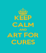 KEEP CALM AND ART FOR CURES - Personalised Poster A4 size