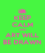 KEEP CALM AND ART WILL BE DRAWN - Personalised Poster A4 size