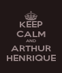 KEEP CALM AND ARTHUR HENRIQUE - Personalised Poster A4 size
